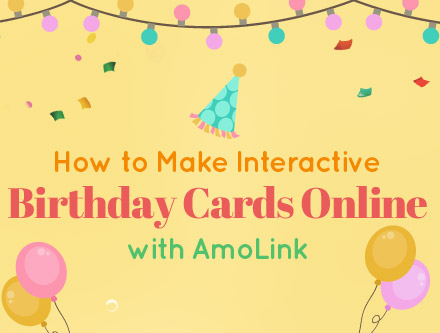 Tutorial On How To Make Interactive Birthday Cards This Guide Will Show You Online With AmoLink Step By